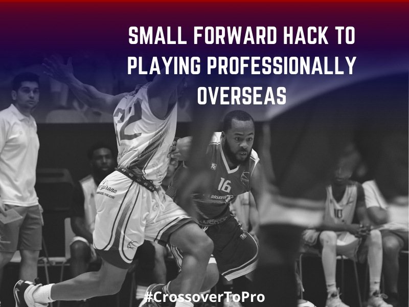 THE SMALL FORWARD HACK TO PLAYING PROFESSIONALLY OVERSEAS