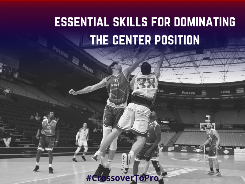 Essential Skills for Dominating the Center Position in Basketball