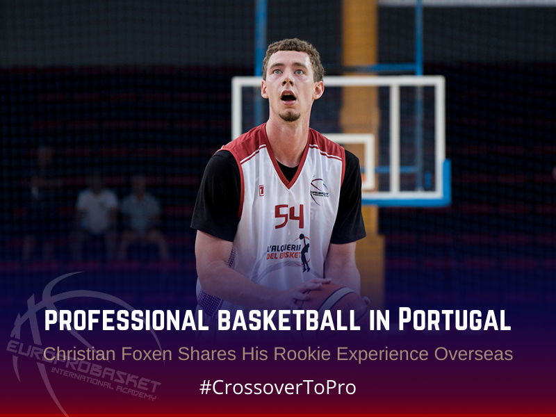 Professional Basketball in Portugal – Christian Foxen Shares His Rookie Experience Overseas